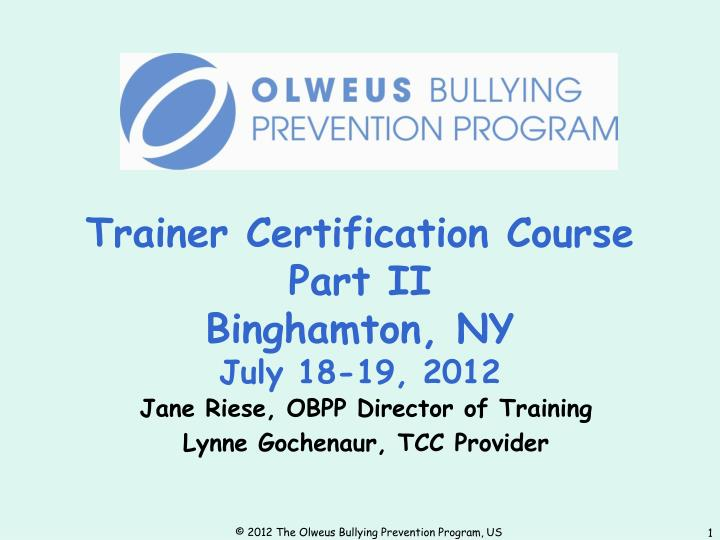 trainer certification course part ii binghamton ny july 18 19 2012 n.