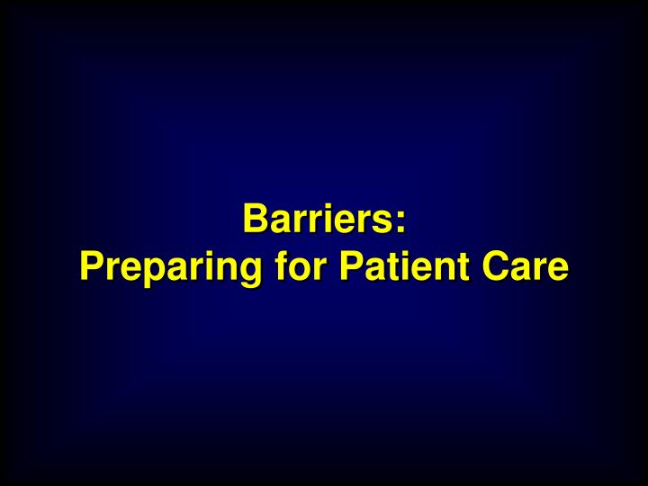 barriers preparing for patient care n.