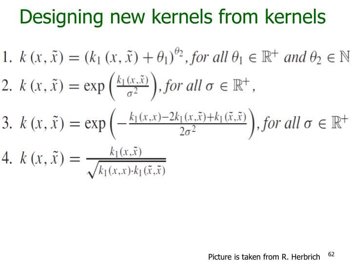 Designing new kernels from kernels
