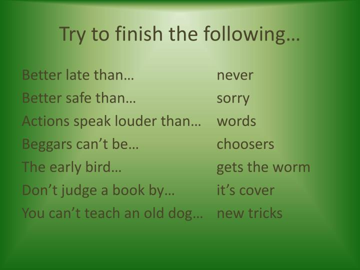 Try to finish the following