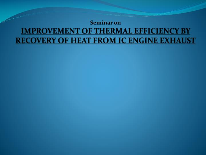 seminar on improvement of thermal efficiency by recovery of heat from ic engine exhaust n.