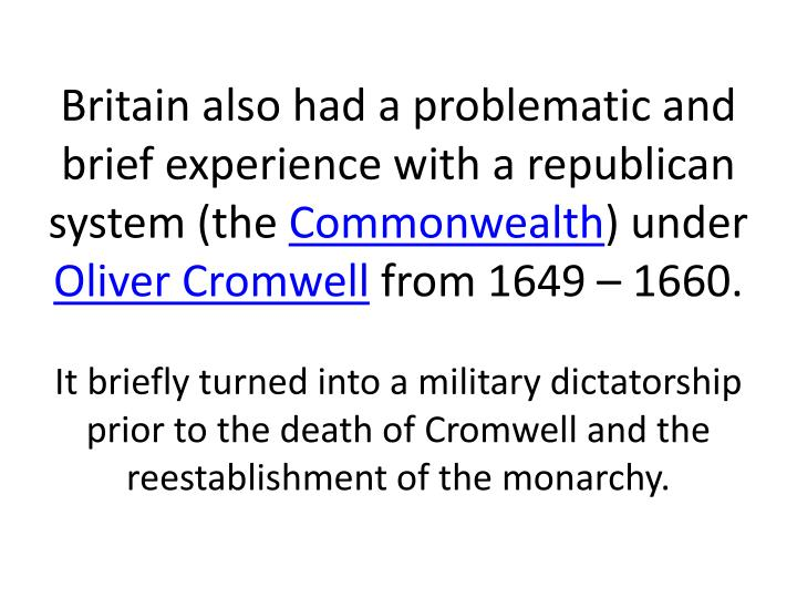 Britain also had a problematic and brief experience with a republican system (the