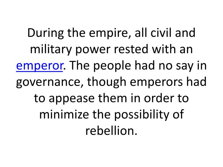 During the empire, all civil and military power rested with an