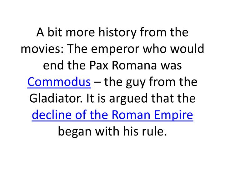 A bit more history from the movies: The emperor who would end the Pax Romana was