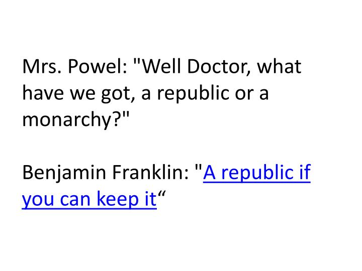 """Mrs. Powel: """"Well Doctor, what have we got, a republic or a monarchy?"""""""