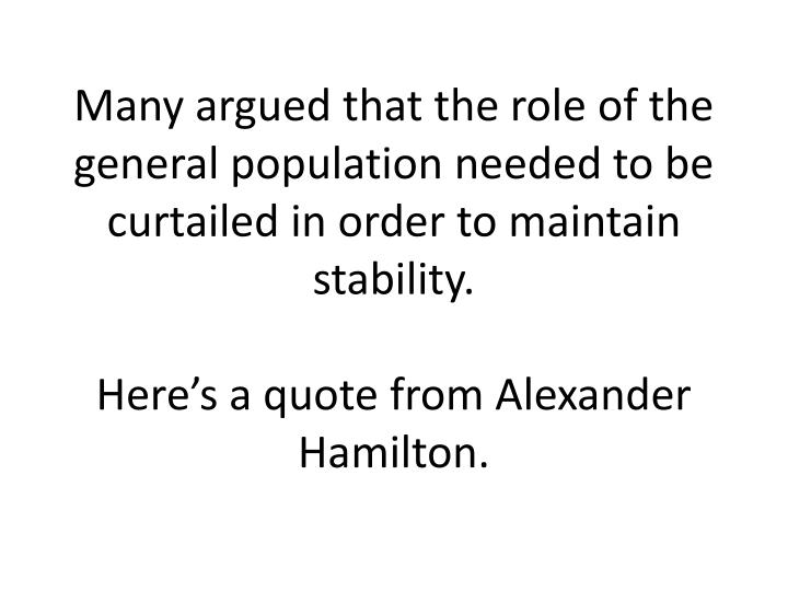 Many argued that the role of the general population needed to be curtailed in order to maintain stability.