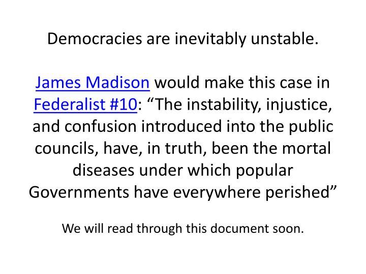 Democracies are inevitably unstable.