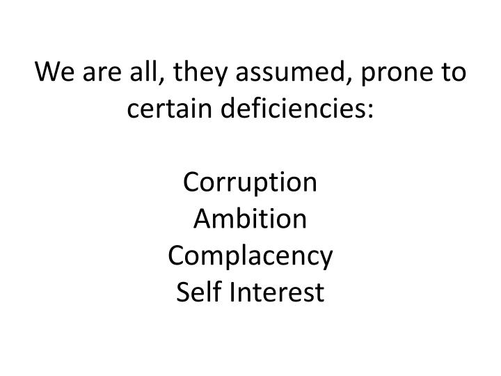 We are all, they assumed, prone to certain deficiencies: