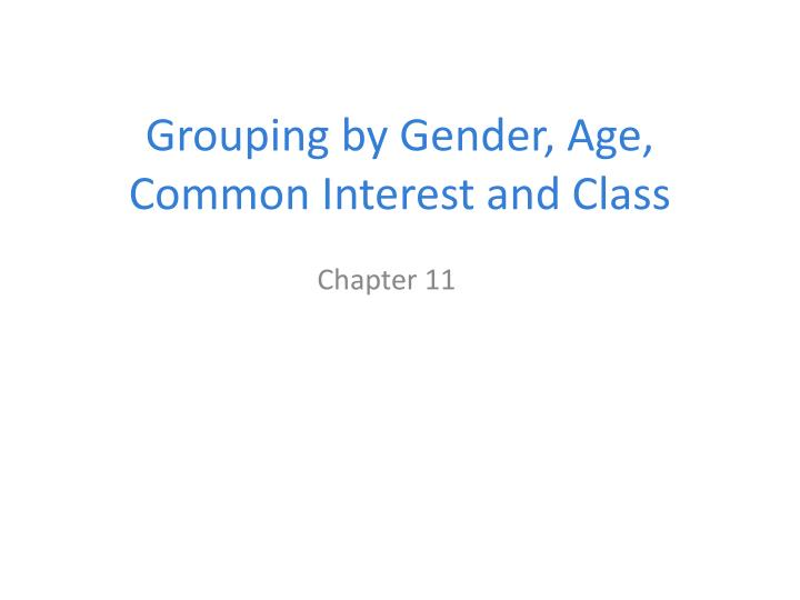 Grouping by gender age common interest and class