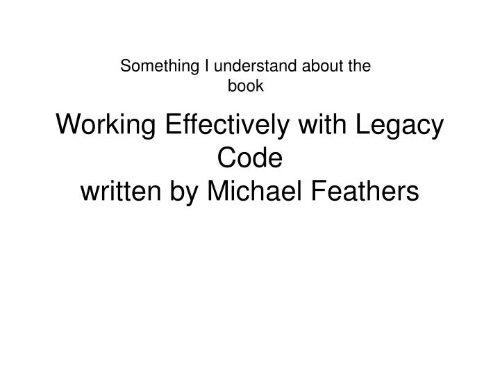 working effectively with legacy code written by michael feathers n.
