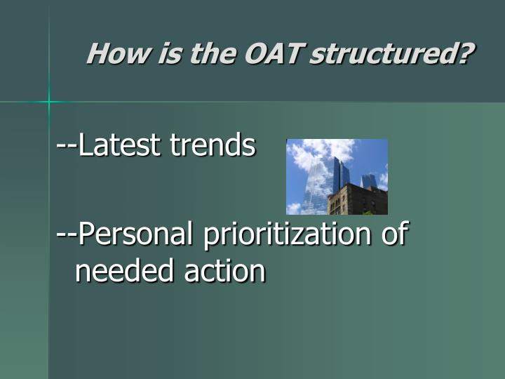 How is the OAT structured?