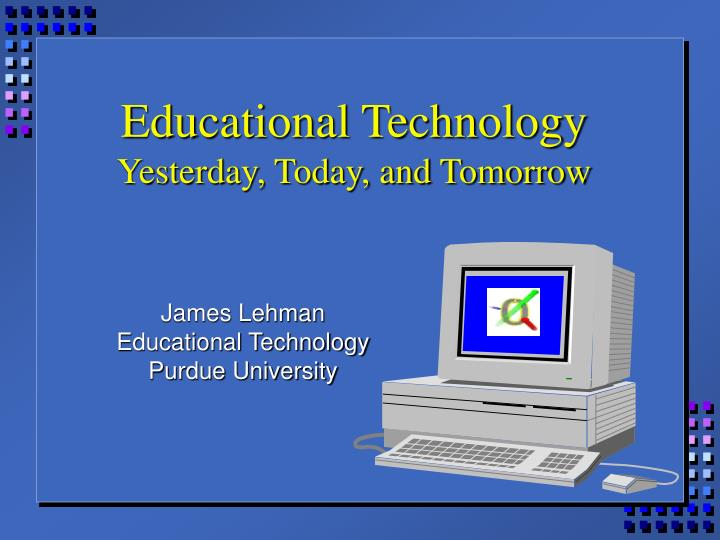 educational technology yesterday today and tomorrow n.