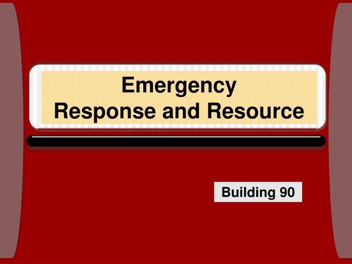 emergency response and resource n.