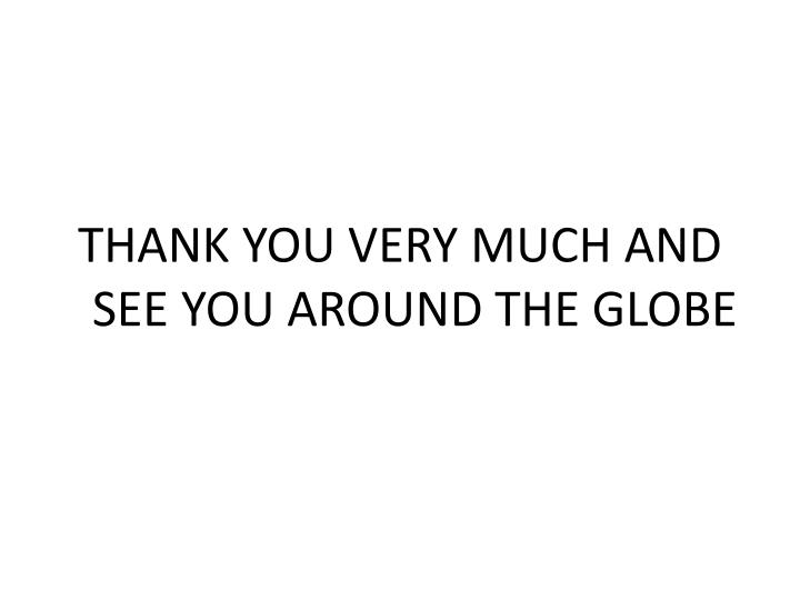 THANK YOU VERY MUCH AND SEE YOU AROUND THE GLOBE