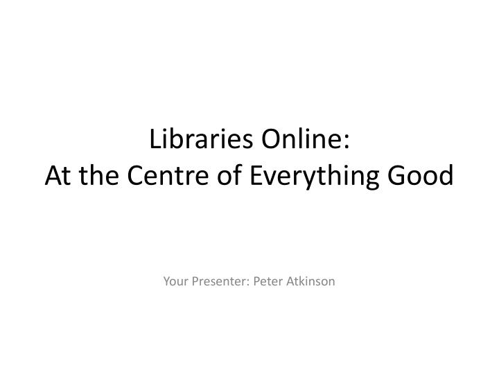 libraries online at the centre of everything good n.