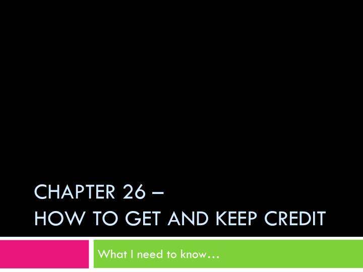 Chapter 26 how to get and keep credit