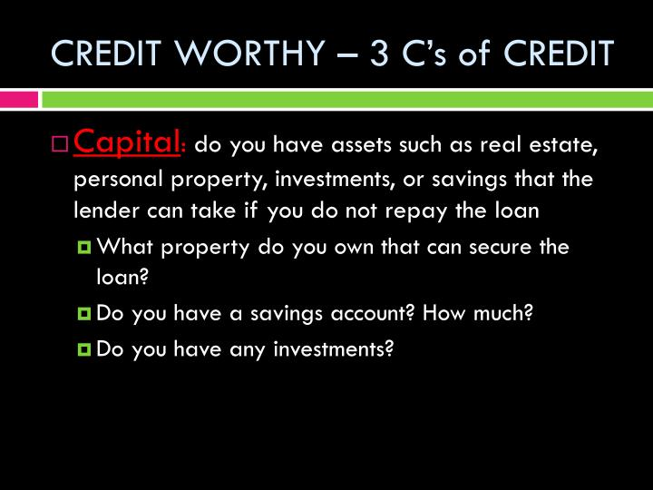 CREDIT WORTHY – 3 C's of CREDIT