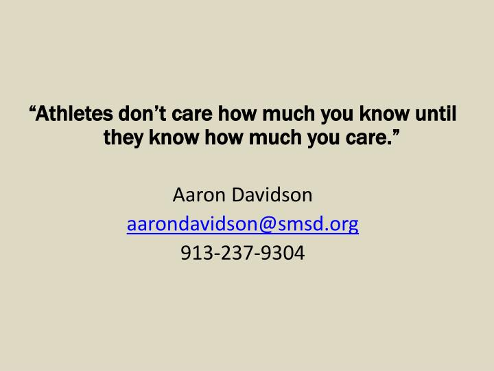 """""""Athletes don't care how much you know until they know how much you care."""""""