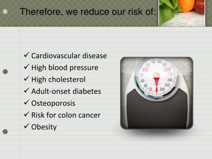 Therefore, we reduce our risk of: