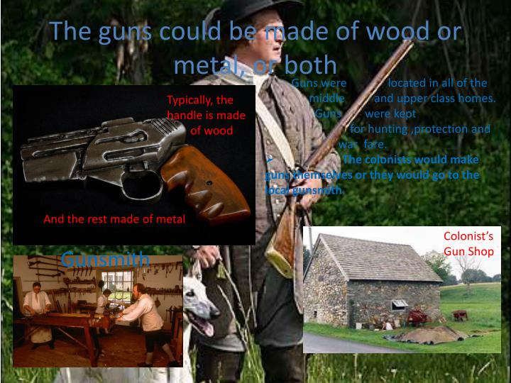 The guns could be made of wood or metal, or both