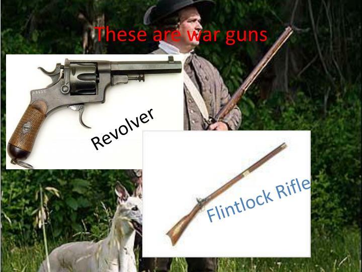 These are war guns