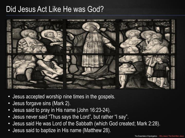 Did Jesus Act Like He was God?