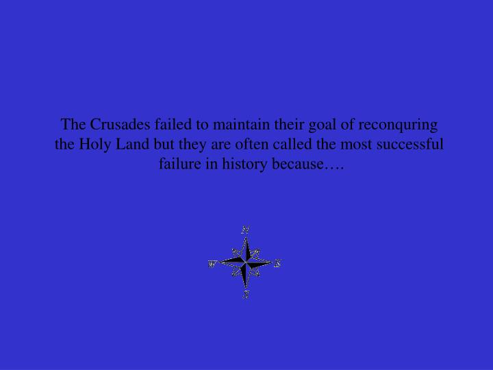 The Crusades failed to maintain their goal of reconquring