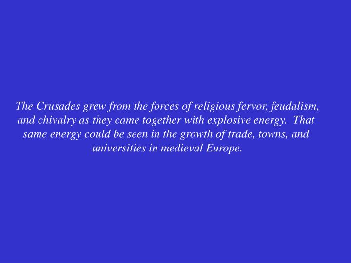 The Crusades grew from the forces of religious fervor, feudalism,