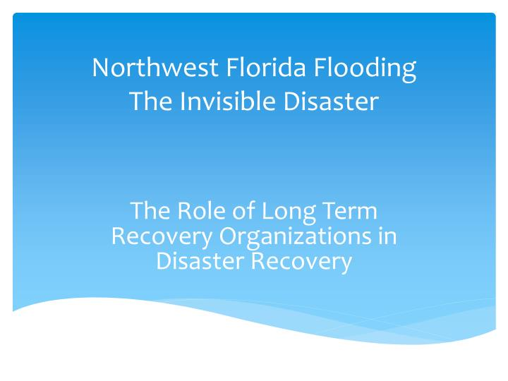 northwest florida flooding the invisible disaster n.
