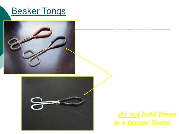 Beaker tongs are used to hold and  move beakers containing hot liquids.