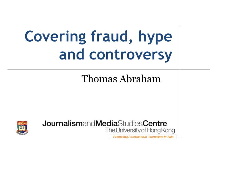 covering fraud hype and controversy