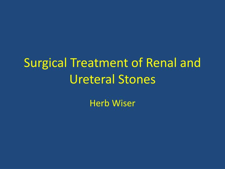 Ppt surgical treatment of renal and ureteral stones powerpoint surgical treatment of renal and ureteral stones toneelgroepblik Gallery