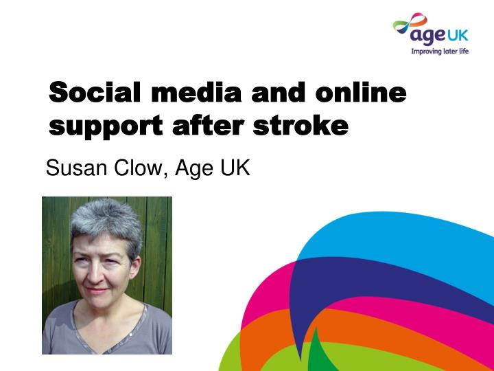 social media and online support after stroke susan clow age uk n.