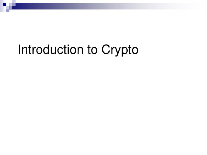 Introduction to Crypto