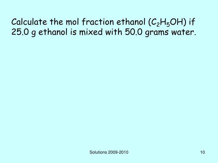 Calculate the mol fraction ethanol (C