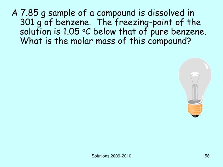 A 7.85 g sample of a compound is dissolved in 301 g of benzene.  The freezing-point of the solution is 1.05