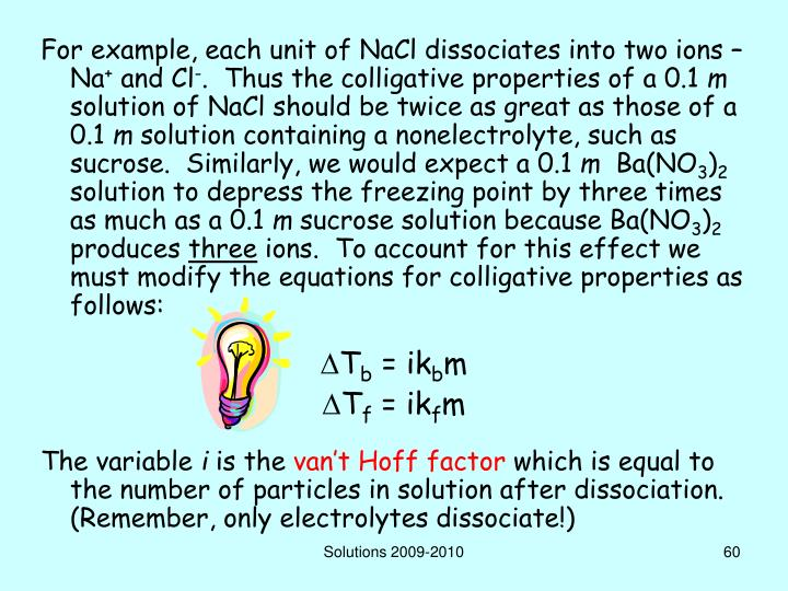 For example, each unit of NaCl dissociates into two ions – Na