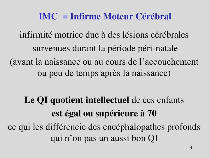 IMC  = Infirme Moteur Cérébral