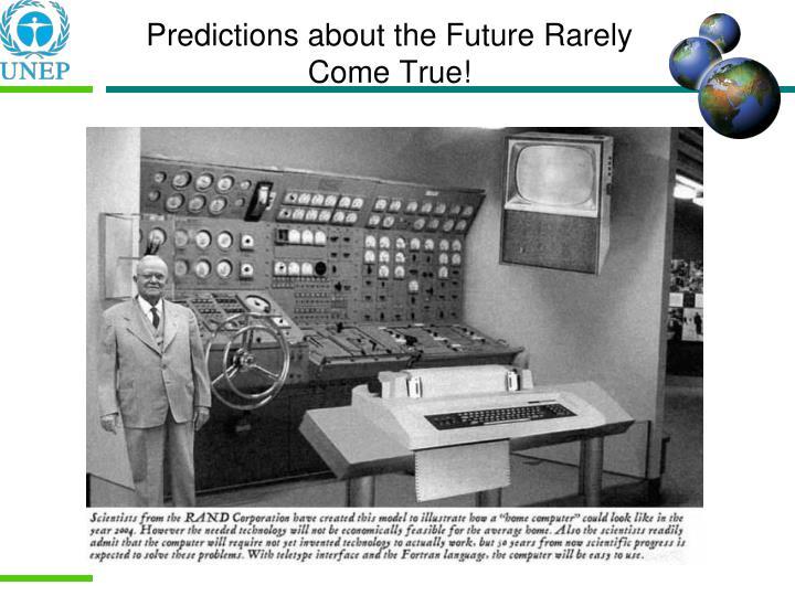 Predictions about the Future Rarely Come True!