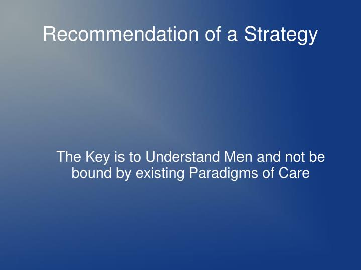 the key is to understand men and not be bound by existing paradigms of care n.