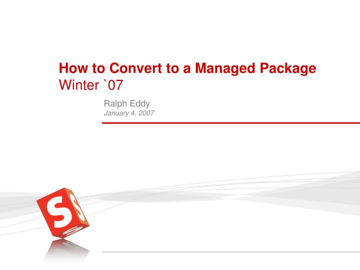 how to convert to a managed package winter 07 n.