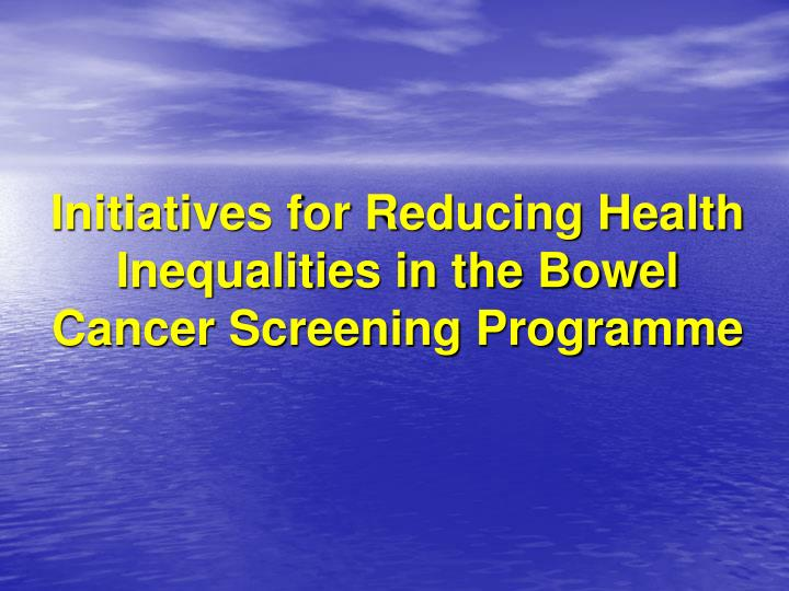 Initiatives for reducing health inequalities in the bowel cancer screening programme