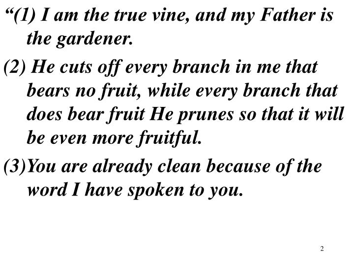 """(1) I am the true vine, and my Father is the gardener."