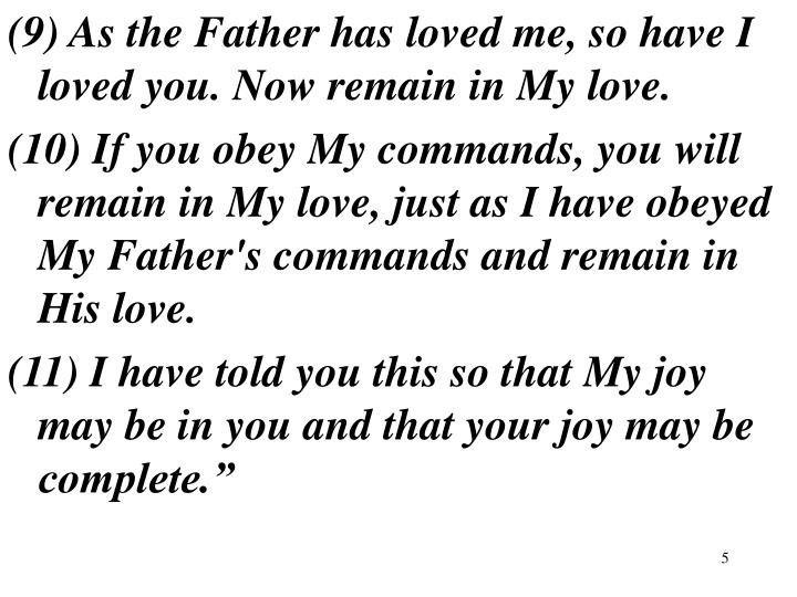 (9) As the Father has loved me, so have I loved you. Now remain in My love.