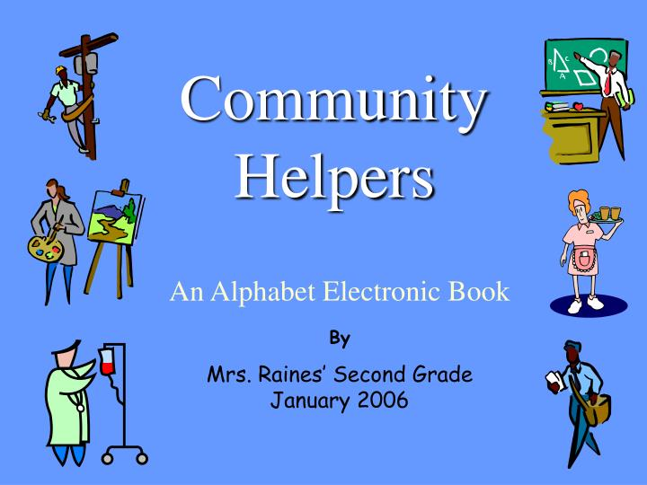 community helpers powerpoint presentation This ppt is on community helpers for pre- primary kids it enhances the role and importance of community helpers in our life.