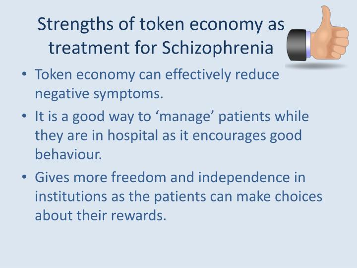 Strengths of token economy as treatment for Schizophrenia
