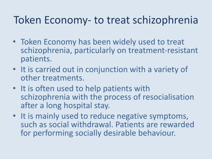 Token Economy- to treat schizophrenia