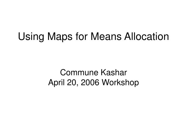 using maps for means allocation commune kashar april 20 2006 workshop n.