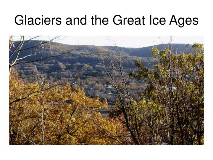 glaciers and the great ice ages n.