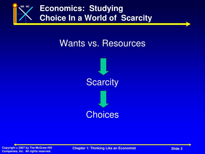 Economics studying choice in a world of scarcity1